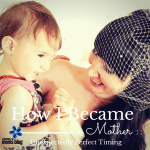 How I Became a Mother :: Unexpectedly Perfect Timing