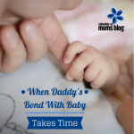 When Baby's Bond With Daddy Takes Time