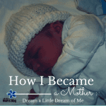 How I Became a Mother :: Dream a Little Dream of Me