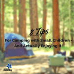8 Tips for Camping with Small Children – and Actually Enjoying it!