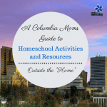 "A Columbia Mom's Guide to Homeschool Activities and Resources Outside the ""Home"""