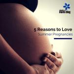 5 Reasons to Love Summer Pregnancies