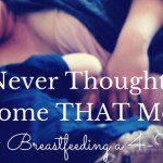 I Never Thought I'd Become THAT Mom :: Breastfeeding a 4-Year-Old