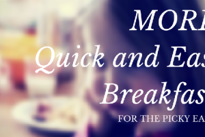 More Quick and Easy Breakfasts for the Picky Eater