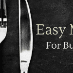 Easy Meals For Busy Evenings!