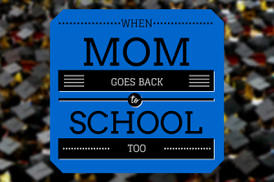 When Mom Goes Back to School Too - Columbia SC Moms Blog