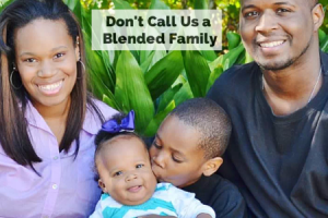 Don't Call Us a Blended Family