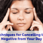 Techniques for Cancelling the Negative from Your Day