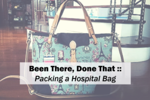 been there done that packing a hospital bag