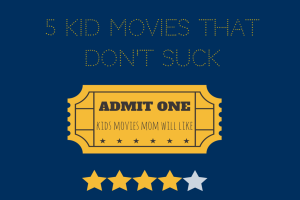 5 KIDS MOVIES THAT DON'T SUCK FEATURED IMAGE