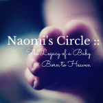 Naomi's Circle :: The Legacy of a Baby Born to Heaven {Giveaway Included}