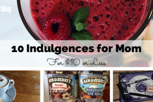 10 indulgences for mama for $10 or less