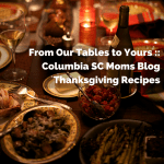 From Our Tables to Yours :: Columbia SC Moms Blog Thanksgiving Recipes