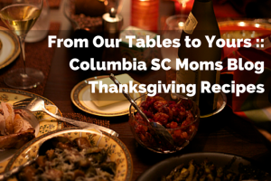 from our tables to your columbia sc moms blog thankgiving recipes