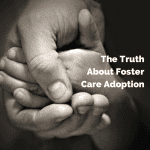 The Truth About Foster Care Adoption