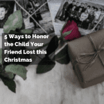 5 Ways to Honor the Child Your Friend Lost this Christmas
