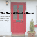 The Mom Without a House :: When Enough Doesn't Feel Like Enough