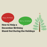 Happy Birthday! Merry Christmas! How to Help a December Birthday Stand Out During the Holidays