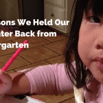 3 Reasons We Held Our Daughter Back from Kindergarten