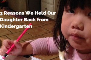 3 Reasons We Held Our Daughter Back from(1)