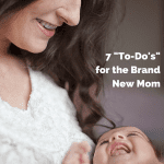"""7 """"To-Do's"""" for the Brand New Mom"""