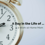 A Day in the Life of … a Work-at-Home Mom