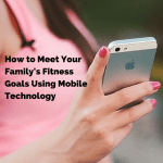 How to Meet Your Family's Fitness Goals Using Mobile Technology