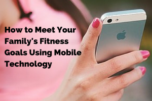 how to meet your fitness goals using mobile technology