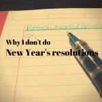 Why I Don't Do New Year's Resolutions