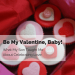 Be My Valentine, Baby! What My Son Taught Me About Celebrating Love