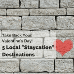 "Take Back Your Valentine's Day! 5 Local ""Staycation"" Destinations"