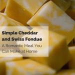 Simple Cheddar and Swiss Fondue:: A Romantic Dinner You Can Make at Home