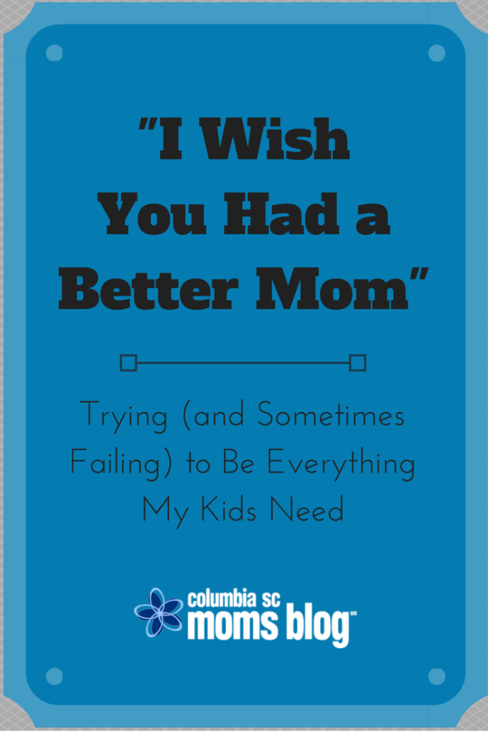 I Wish You Had A Better Mom