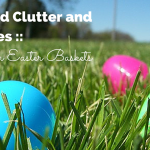 Beyond Clutter and Cavities :: Ideas for Easter Baskets