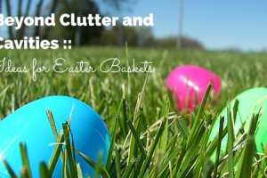 beyond clutter and candy ideas of easter baskets