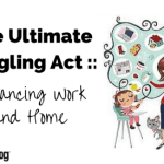 The Ultimate Juggling Act :: Balancing Work and Home