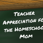 Teacher Appreciation for the Homeschool Mom