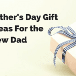 Father's Day Gift Ideas For the New Dad