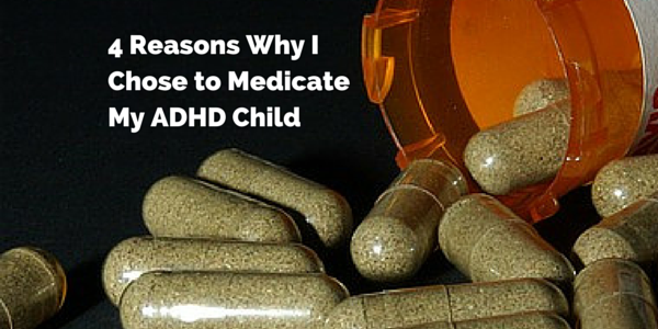 why i chose to medicate my adhd child