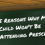 5 Reasons Why My Child Won't Be Attending Preschool