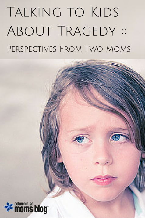 talking to kids about tragedy perspectives from two moms