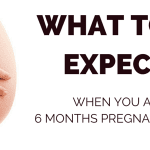 What to Expect When You Are 6 Months Pregnant