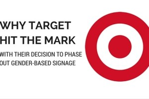 WHY TARGET HIT THE MARK WITH THEIR DECISION TO PHASE OUT GENDER BASED SIGNS