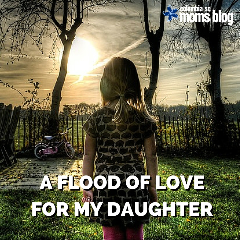A FLOOD OF LOVE FOR MY DAUGHER - COLUMBIA SC MOMS BLOG