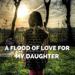 A Flood of Love for my Daughter