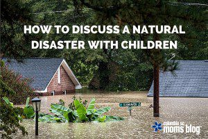 HOW TO DISCUSS A NATURAL DISASTER WITH KIDS - SC FLOOD - COLUMBIA SC MOMS BLOG