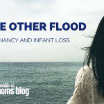 The Other Flood :: Pregnancy and Infant Loss