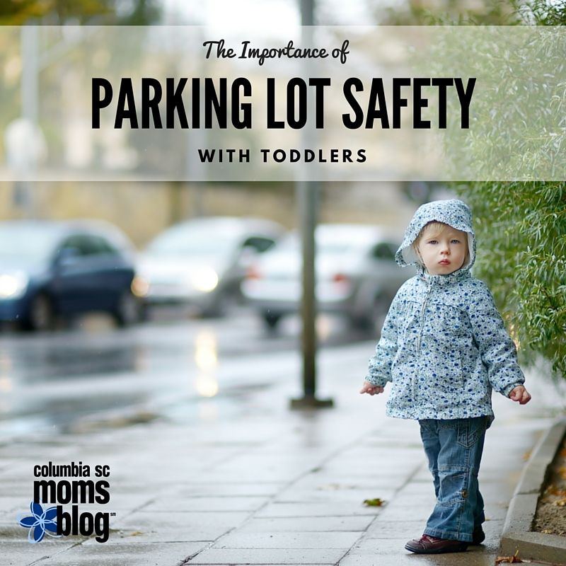 The Importance of Parking Lot Safety With Toddlers - Columbia SC Moms Blog