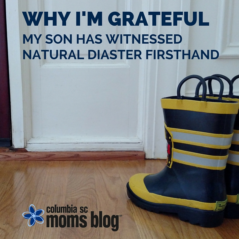 Why I'm Grateful My Son Has Witnessed Natural Disaster Firsthand - Columbia SC Moms Blog