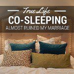 True Life :: Co-Sleeping Almost Ruined My Marriage